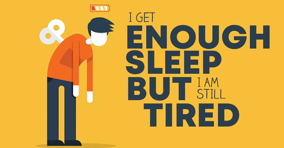 I get enough sleep but still feel tired