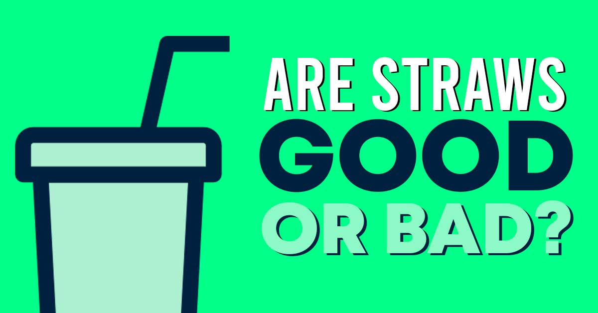 are straws good or bad